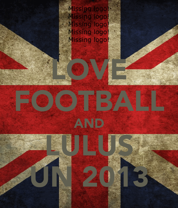 LOVE FOOTBALL AND LULUS UN 2013