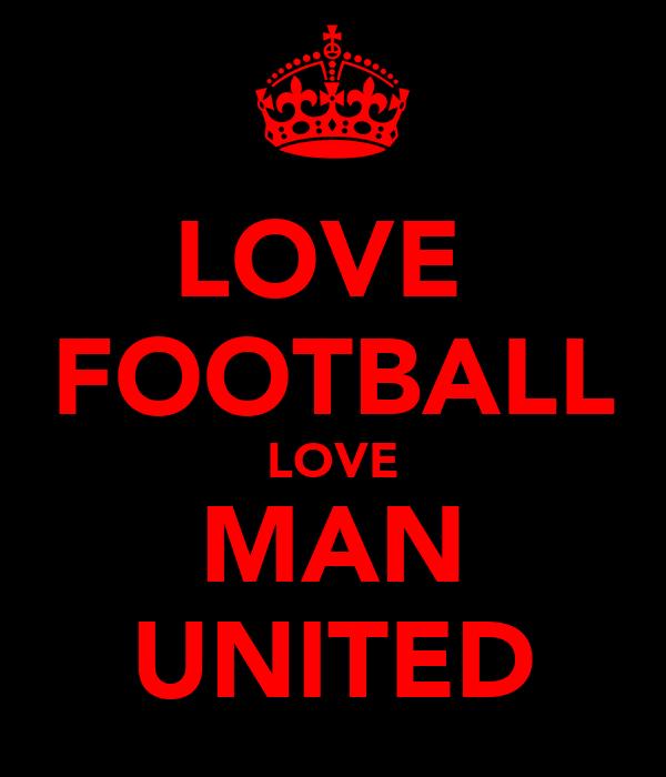 LOVE  FOOTBALL LOVE MAN UNITED