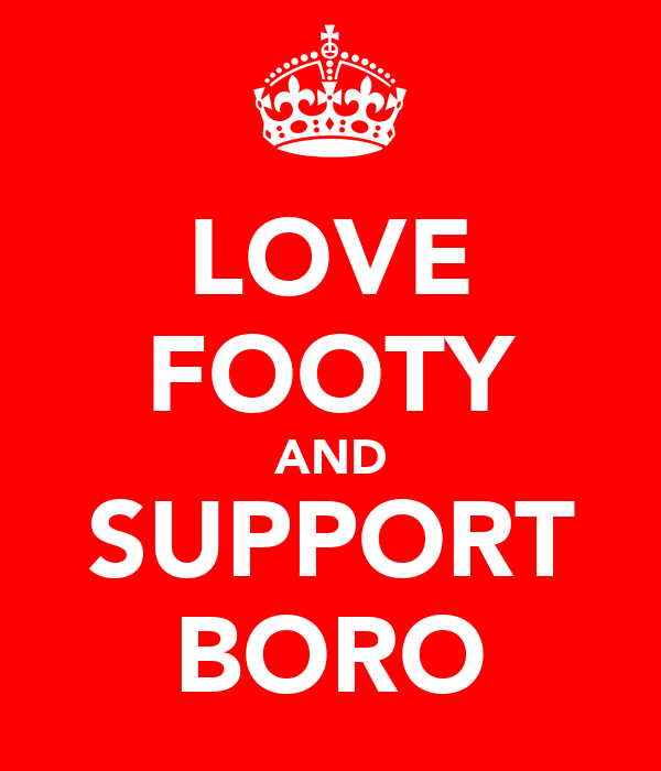 LOVE FOOTY AND SUPPORT BORO