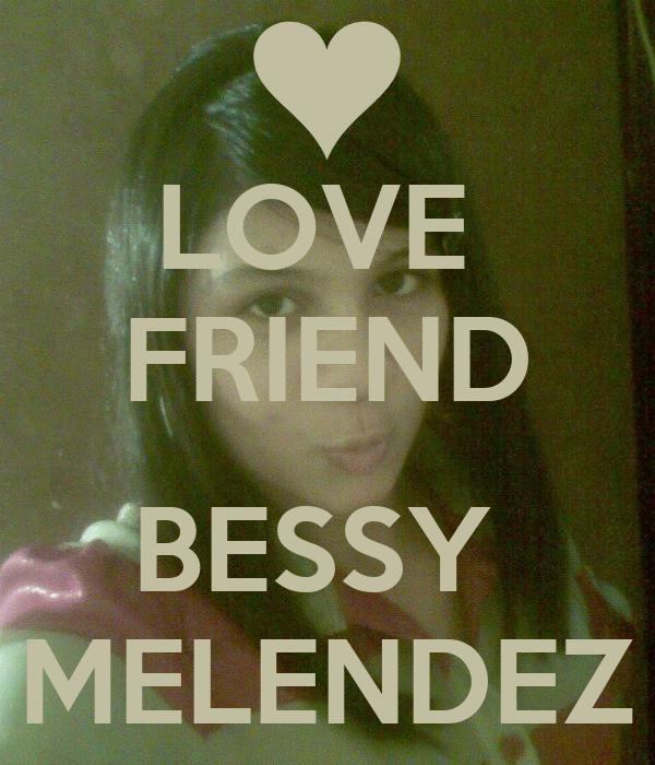 LOVE  FRIEND  BESSY  MELENDEZ