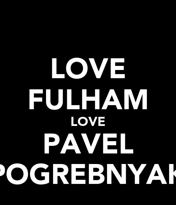 LOVE FULHAM LOVE PAVEL POGREBNYAK