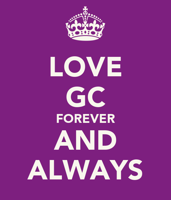 LOVE GC FOREVER AND ALWAYS