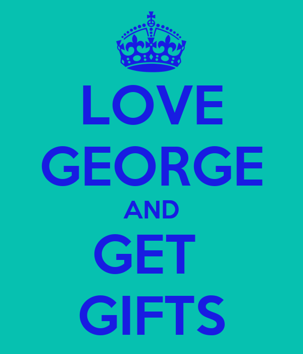 LOVE GEORGE AND GET  GIFTS