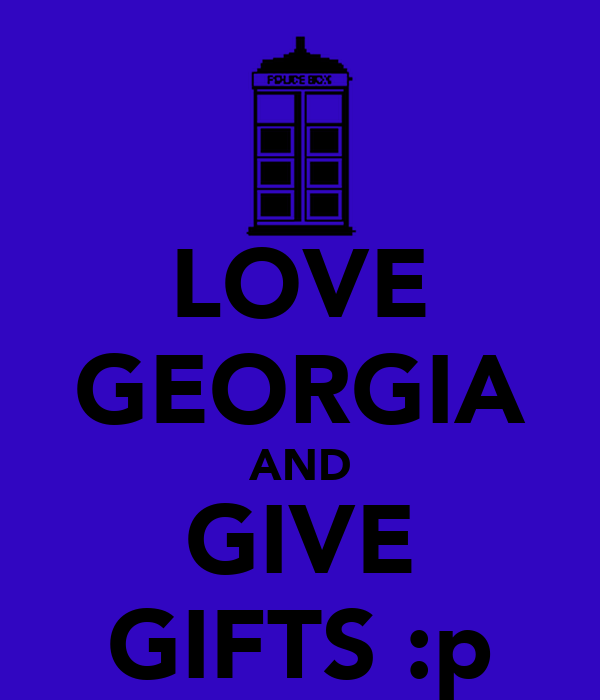LOVE GEORGIA AND GIVE GIFTS :p