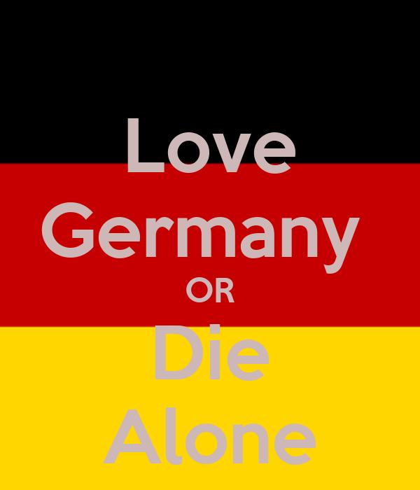 Love Germany  OR Die Alone