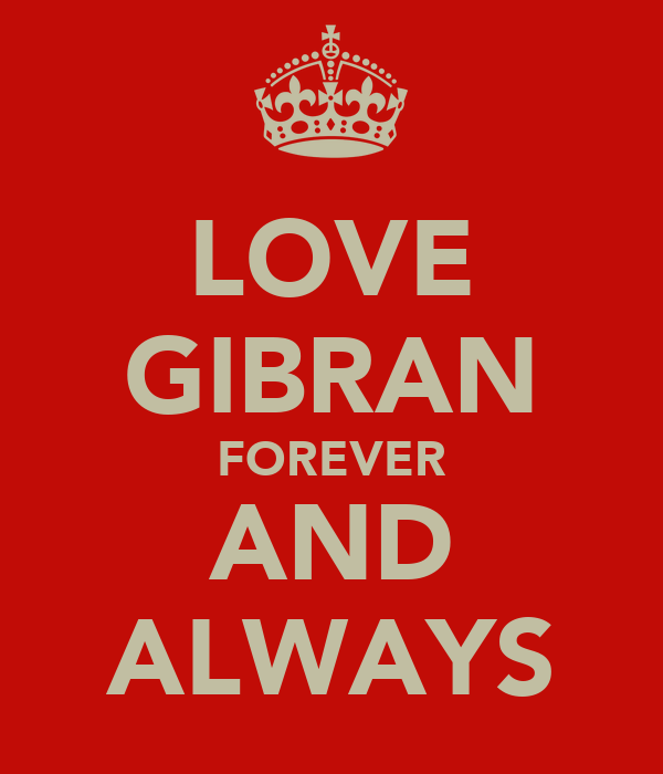LOVE GIBRAN FOREVER AND ALWAYS