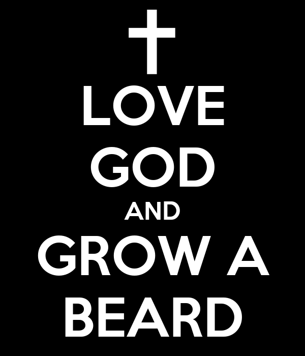 LOVE GOD AND GROW A BEARD