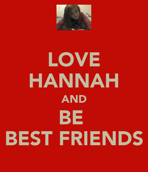 LOVE HANNAH AND BE  BEST FRIENDS