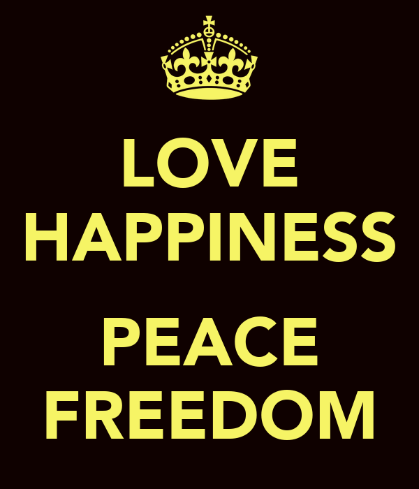 LOVE HAPPINESS  PEACE FREEDOM