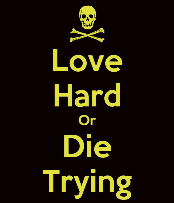 Love Hard Or Die Trying