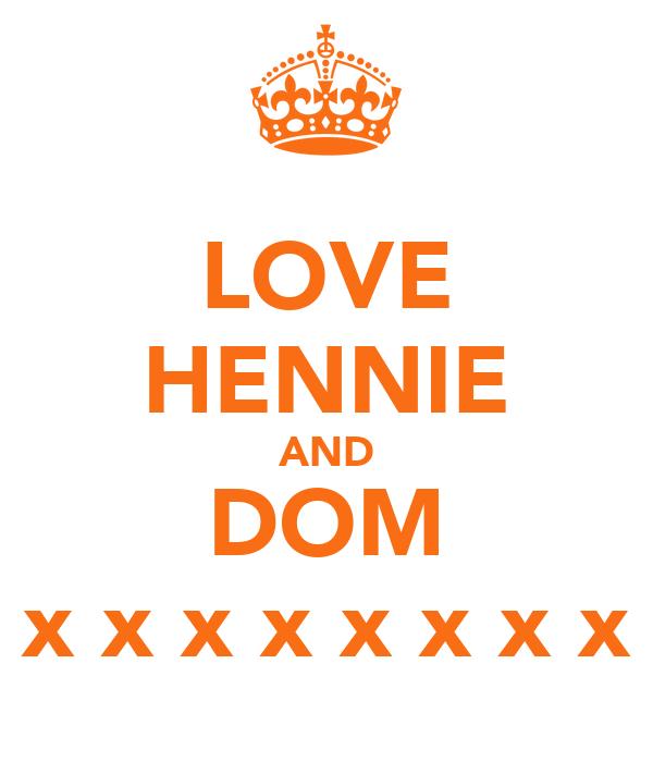 LOVE HENNIE AND DOM x x x x x x x x