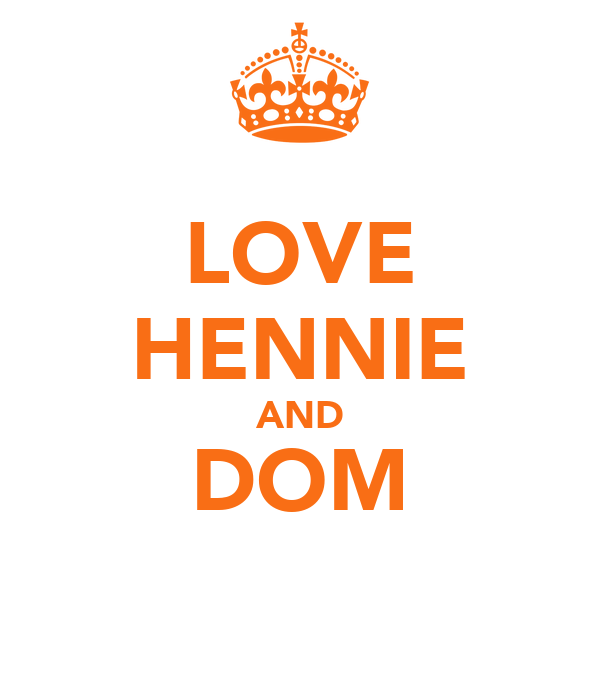 LOVE HENNIE AND DOM