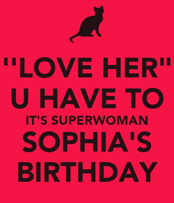 "''LOVE HER"" U HAVE TO IT'S SUPERWOMAN SOPHIA'S BIRTHDAY"