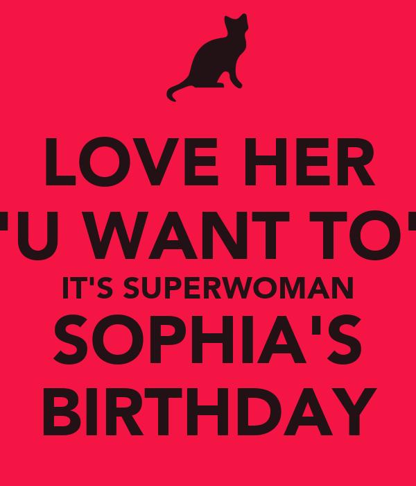 LOVE HER 'U WANT TO' IT'S SUPERWOMAN SOPHIA'S BIRTHDAY