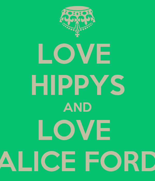 LOVE  HIPPYS AND LOVE  ALICE FORD