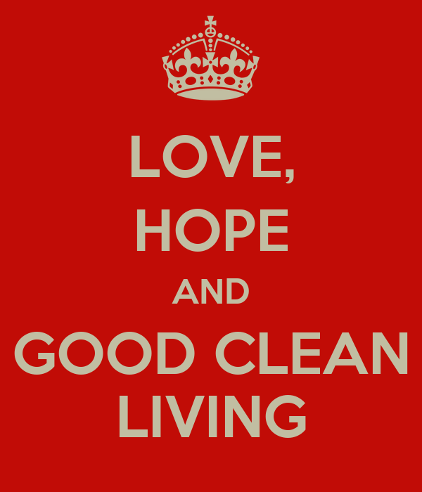 LOVE, HOPE AND GOOD CLEAN LIVING