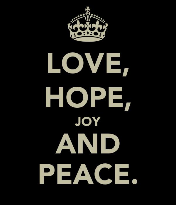 LOVE, HOPE, JOY AND PEACE.