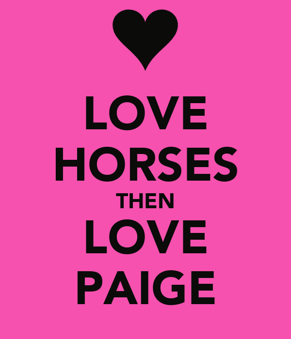LOVE HORSES THEN LOVE PAIGE