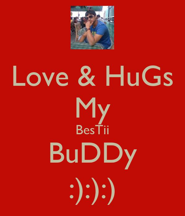 Love & HuGs My BesTii BuDDy :):):)