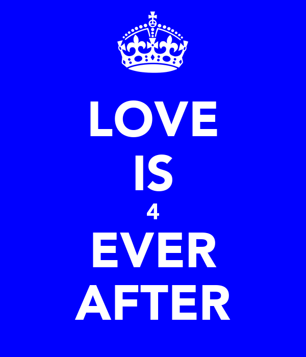 LOVE IS 4 EVER AFTER