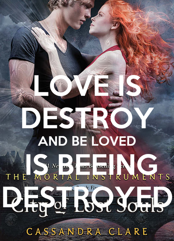 LOVE IS DESTROY AND BE LOVED  IS BEEING DESTROYED