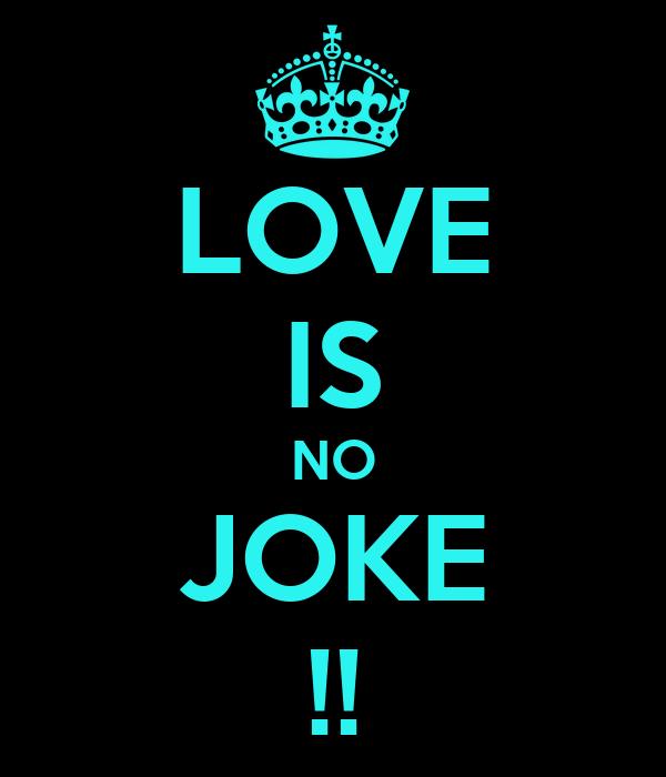 LOVE IS NO JOKE !!
