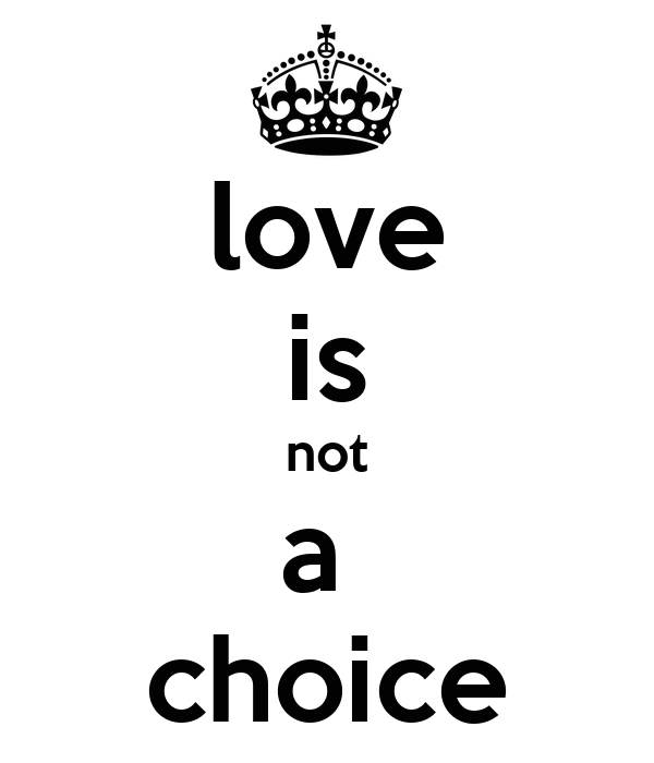 love is not a  choice