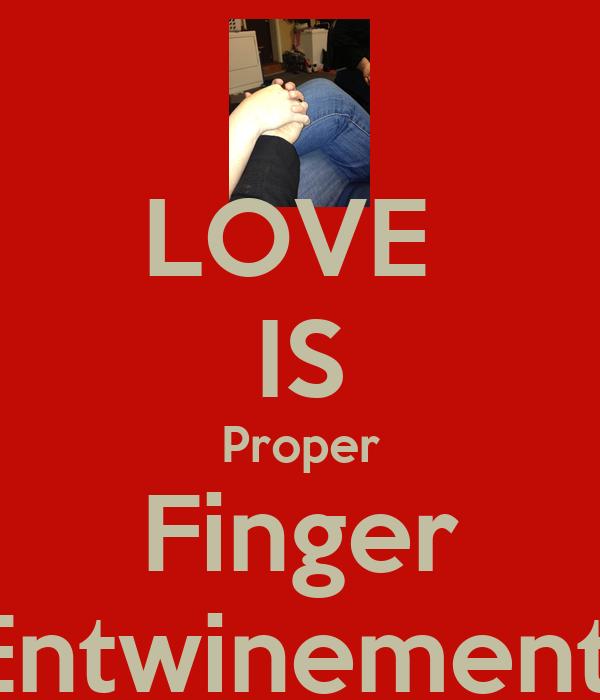 LOVE  IS Proper Finger Entwinement
