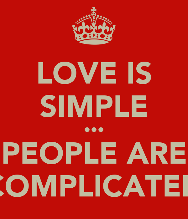 LOVE IS SIMPLE ••• PEOPLE ARE COMPLICATED
