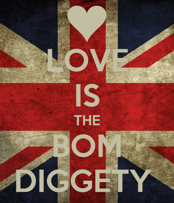 LOVE IS THE BOM DIGGETY