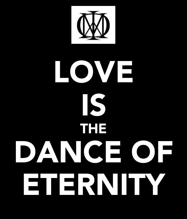 LOVE IS THE DANCE OF ETERNITY