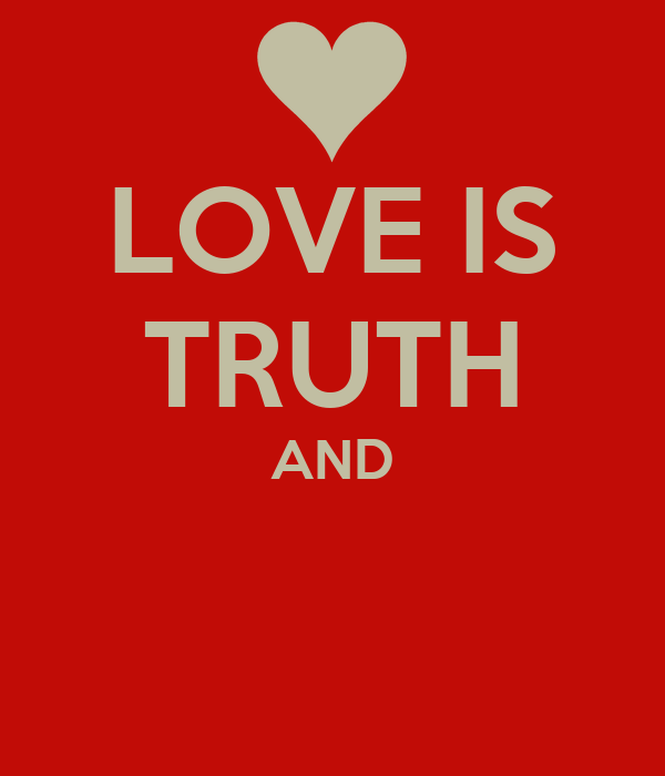 LOVE IS TRUTH AND