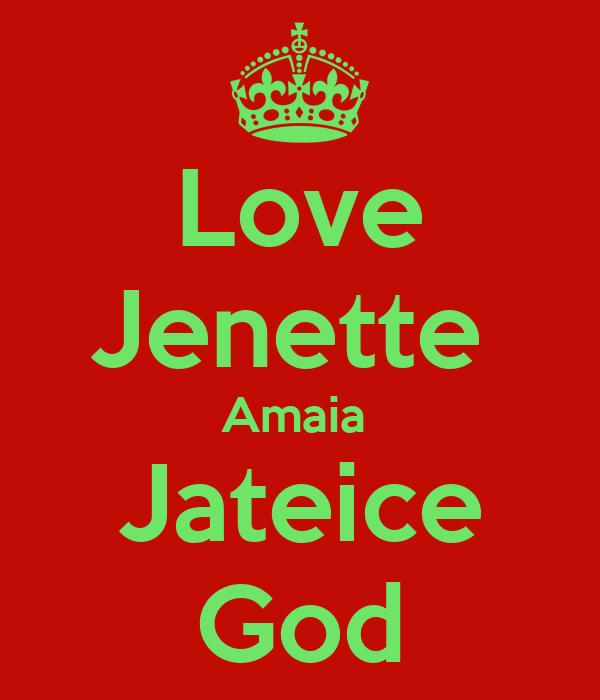 Love Jenette  Amaia  Jateice God