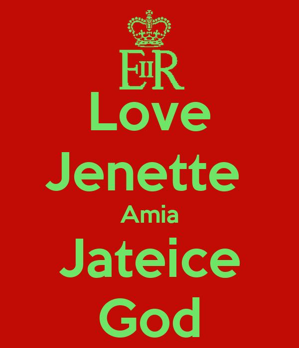 Love Jenette  Amia Jateice God