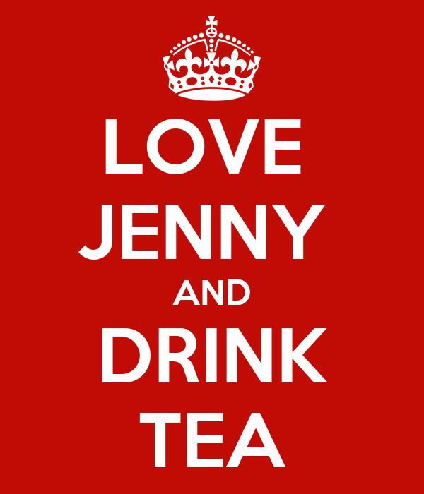 LOVE  JENNY  AND DRINK TEA