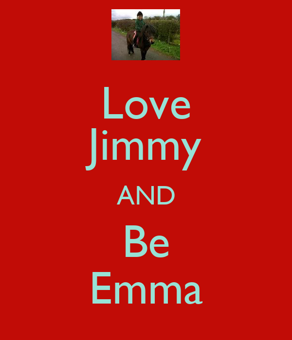 Love Jimmy AND Be Emma