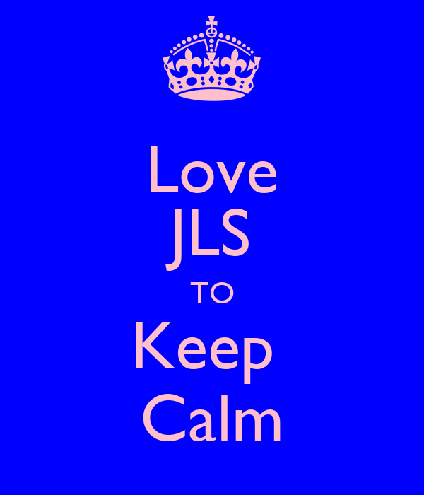 Love JLS TO Keep  Calm