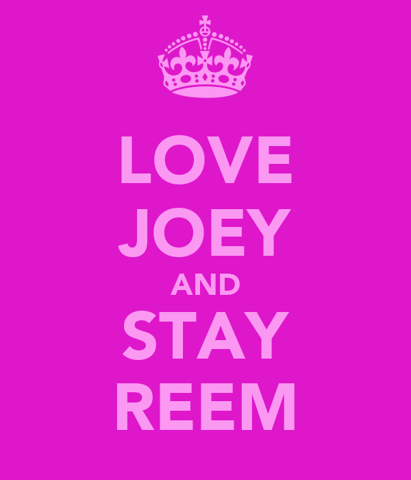 LOVE JOEY AND STAY REEM
