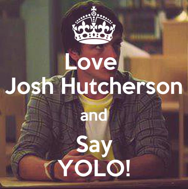Love  Josh Hutcherson and Say YOLO!