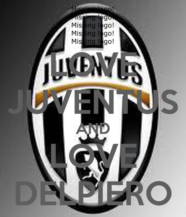 LOVE JUVENTUS AND LOVE DELPIERO