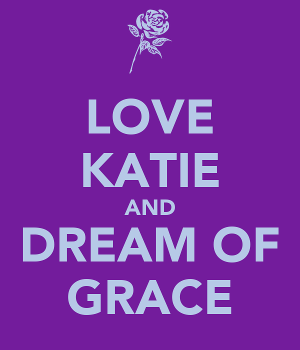 LOVE KATIE AND DREAM OF GRACE