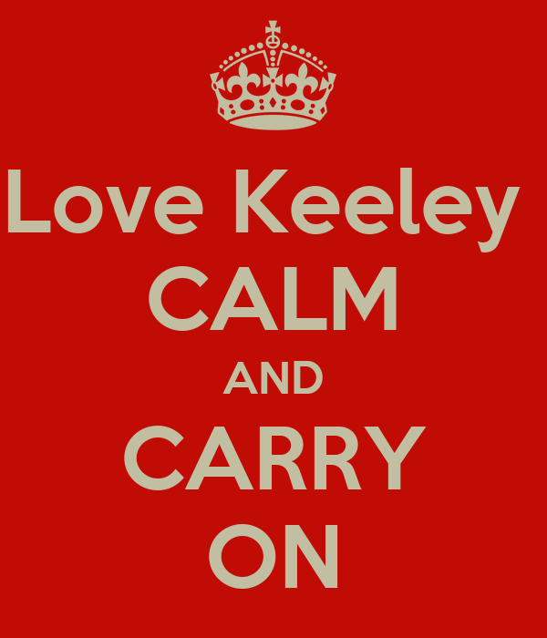 Love Keeley  CALM AND CARRY ON