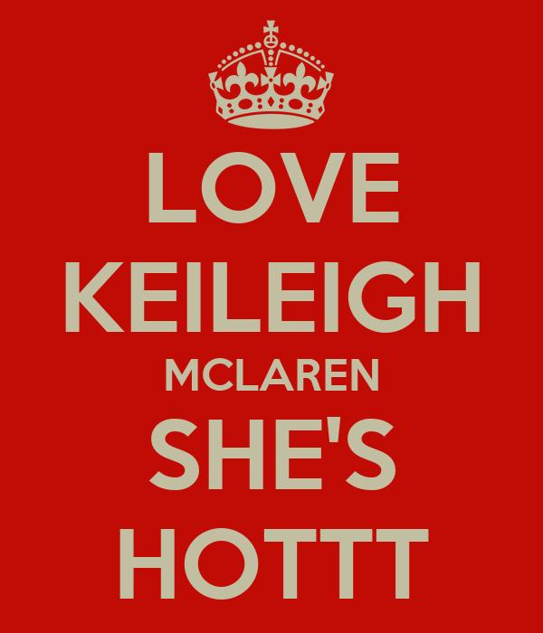 LOVE KEILEIGH MCLAREN SHE'S HOTTT