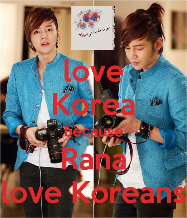 love Korea because Rana love Koreans