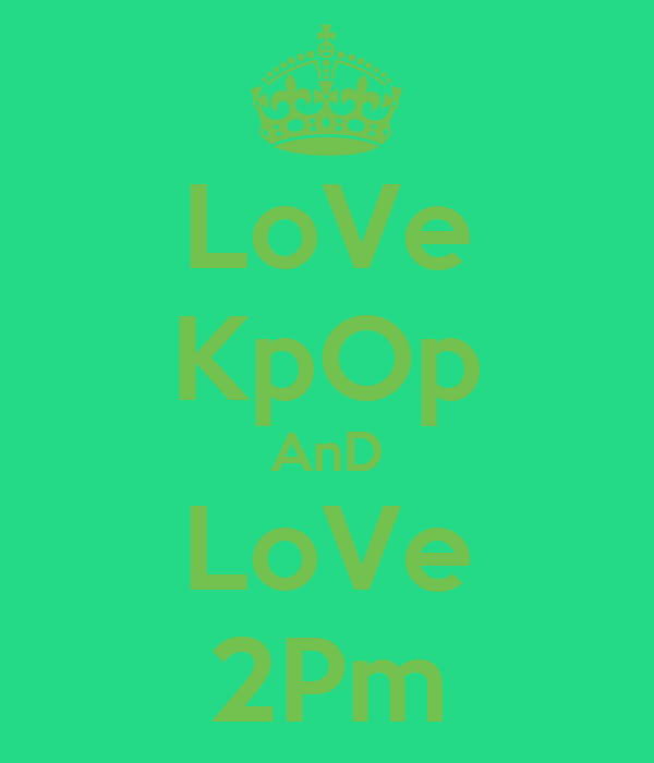 LoVe KpOp AnD LoVe 2Pm