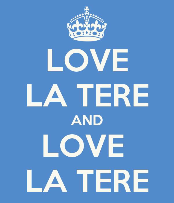 LOVE LA TERE AND LOVE  LA TERE