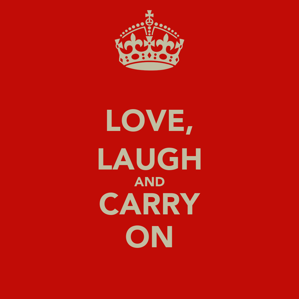 LOVE, LAUGH AND CARRY ON