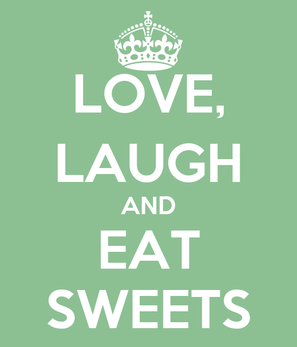 LOVE, LAUGH AND EAT SWEETS