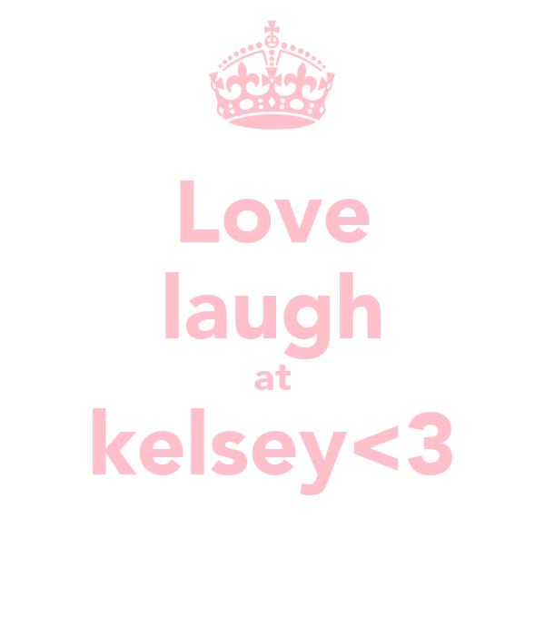 Love laugh at kelsey<3