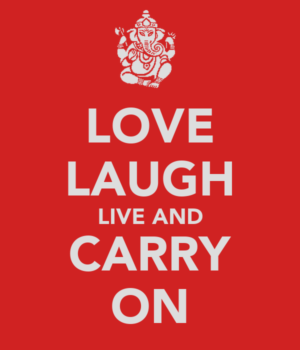 LOVE LAUGH LIVE AND CARRY ON